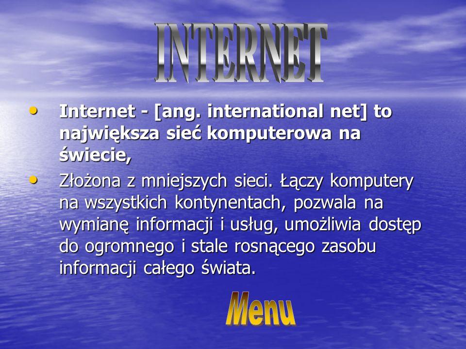 INTERNET Internet - [ang. international net] to największa sieć komputerowa na świecie,